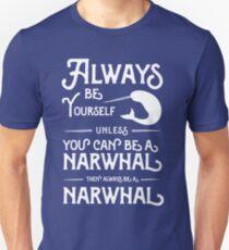 Sei immer du selbst, wenn du kein Narwal sein kannst, dann sei immer ein Narwal Unisex T-Shirt