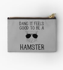 Dang it feels good to be a hamster Studio Pouch