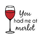 You Had Me At Merlot - Wine Pun by yayandrea