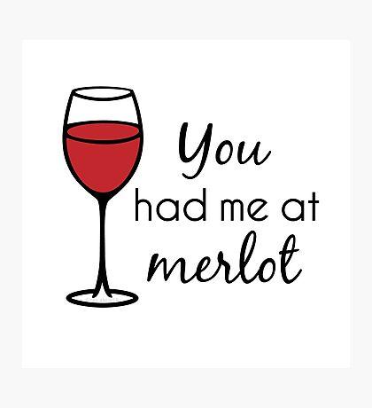 You Had Me At Merlot - Wine Pun Photographic Print