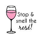 Stop And Smell The Rose - Wine Pun by yayandrea
