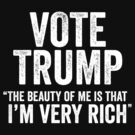 Vote Trump Im Very Rich by CarbonClothing