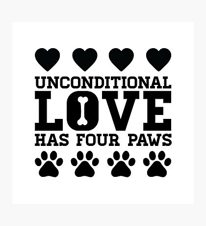 Unconditional Love Has Four Paws - Dog Photographic Print