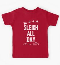 Sleigh All Day Christmas T Shirt Kids Clothes