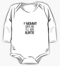 If Mommy Says No I'll Ask Auntie One Piece - Long Sleeve