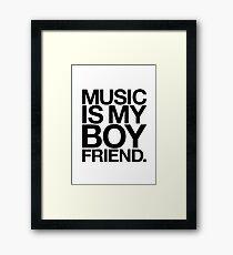 Music Is My Boyfriend. Framed Print