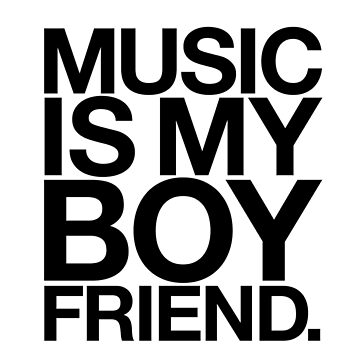 Music Is My Boyfriend. by TheLoveShop
