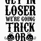 Get In Loser Wir gehen Trick oder Behandlung von kjanedesigns
