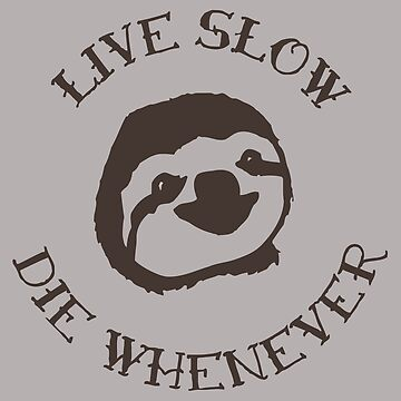 Live Slow, Die Whenever  by KathrynMSantos
