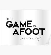 the game is afoot - arthur conan doyle Poster