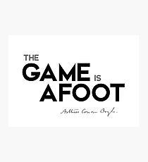 the game is afoot - arthur conan doyle Photographic Print
