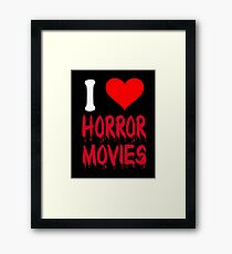 I Love Horror Movies Framed Print