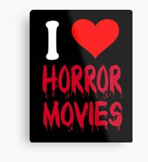 I Love Horror Movies Metal Print