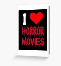 I Love Horror Movies Greeting Card