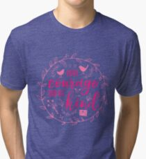 Have Courage and Be Kind Typography Raspberry Pink Tri-blend T-Shirt