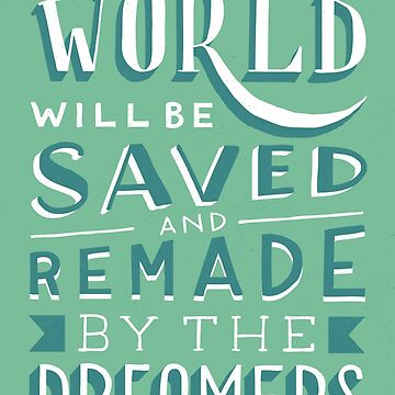 The World Will Be Saved and Remade by the Dreamers by artofescapism