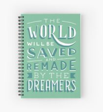 The World Will Be Saved and Remade by the Dreamers Spiral Notebook