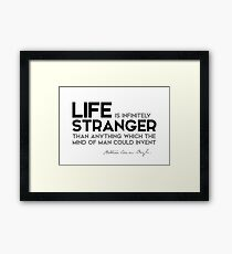 life is infinitely stranger - arthur conan doyle Framed Print