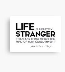 life is infinitely stranger - arthur conan doyle Canvas Print