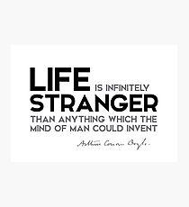 life is infinitely stranger - arthur conan doyle Photographic Print