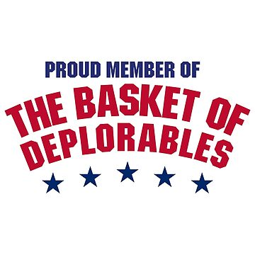 Proud Member of The Basket of Deplorables by alessandrotoni