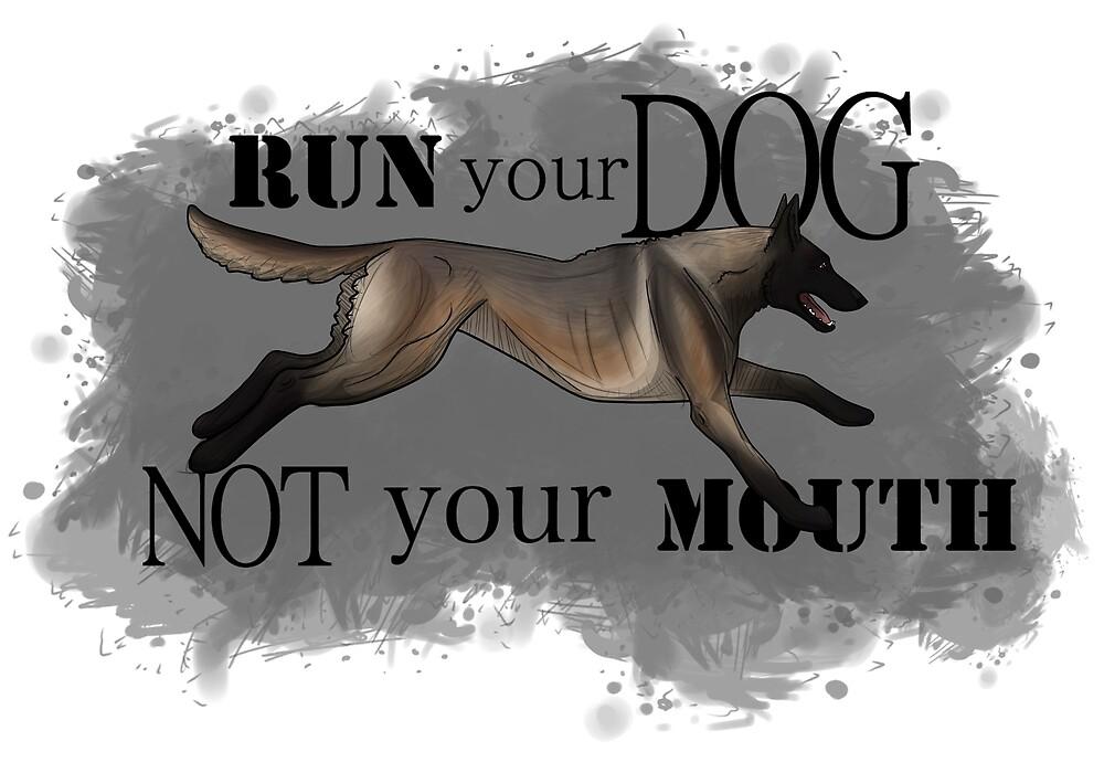 Run Your Dog, Not Your Mouth Belgian Malinois dark fawn by Rhett J.