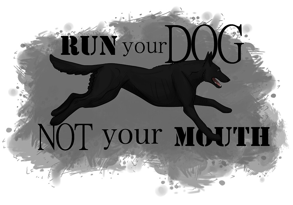 Run Your Dog, Not Your Mouth Belgian Malinois black by Rhett J.