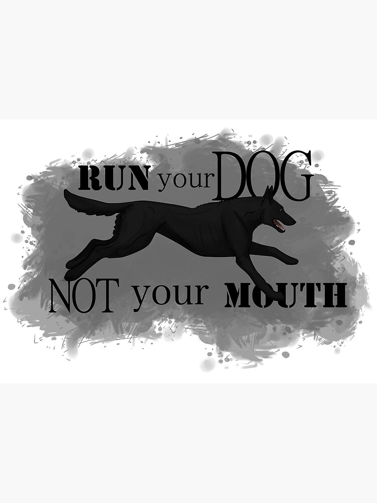 Run Your Dog, Not Your Mouth Belgian Malinois black by maretjohnson