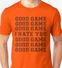 Good Game.  I Hate You. T-Shirt