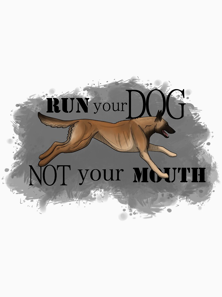 Run Your Dog, Not Your Mouth Belgian Malinois fawn by maretjohnson