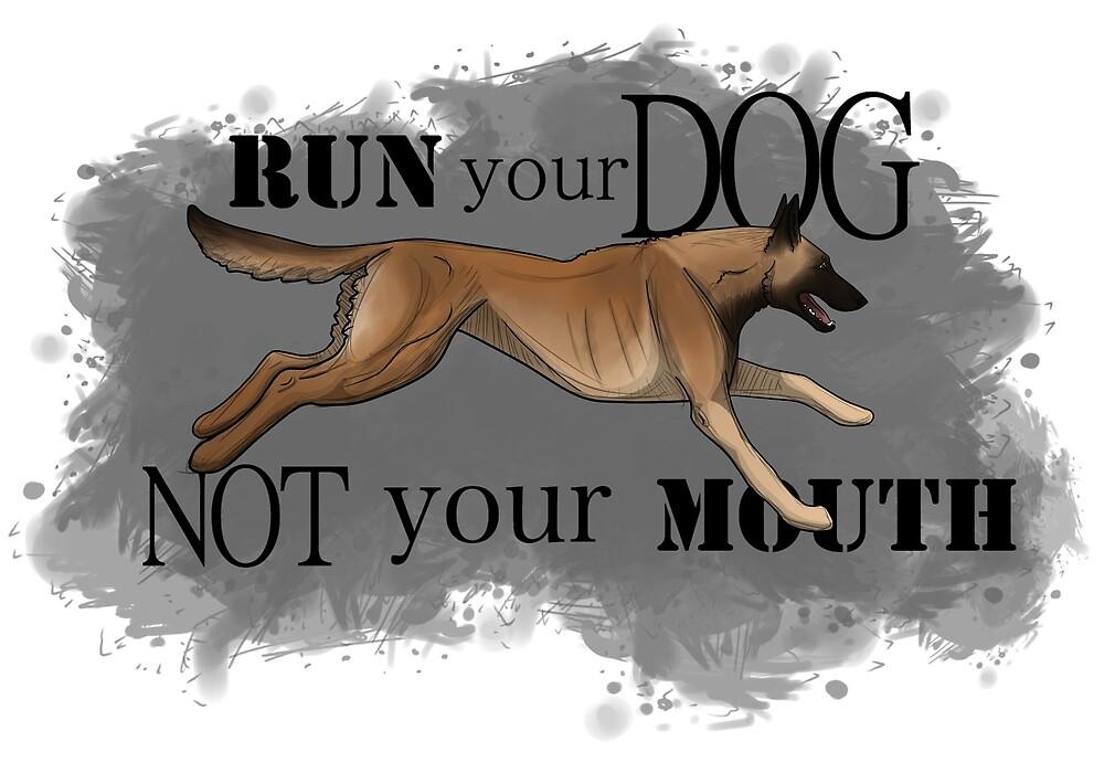 Run Your Dog, Not Your Mouth Belgian Malinois fawn by Rhett J.