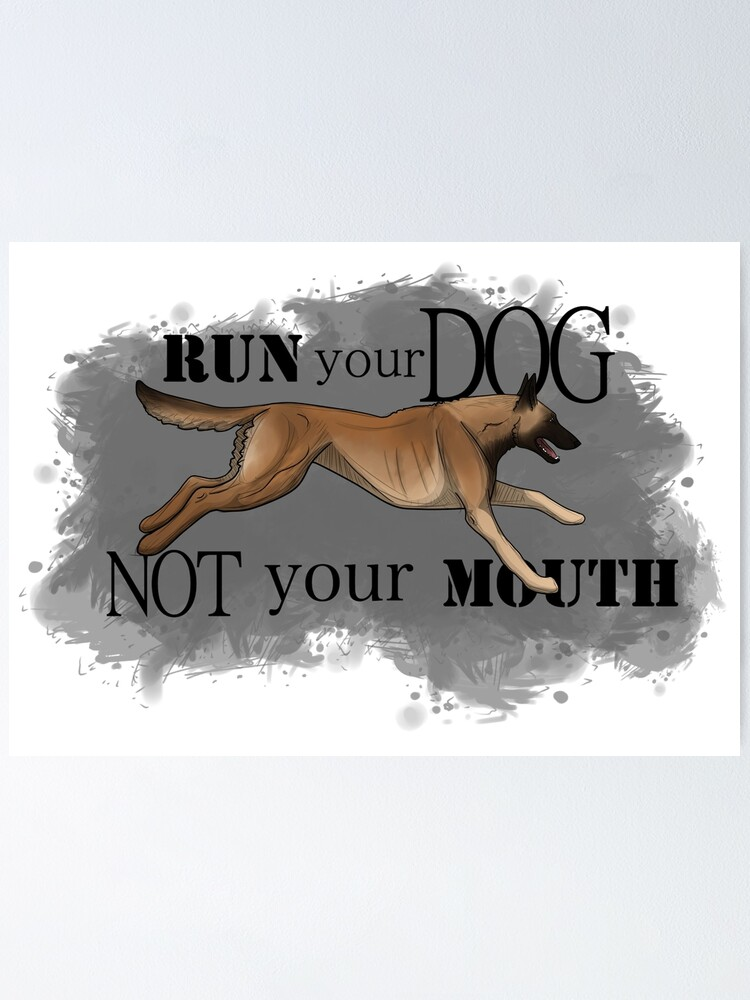 Alternate view of Run Your Dog, Not Your Mouth Belgian Malinois fawn Poster