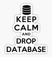 Keep calm and drop database Sticker