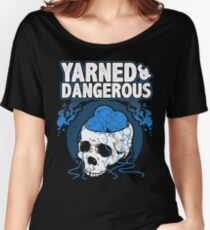 Yarned and Dangerous - Knitting T-shirt Women's Relaxed Fit T-Shirt