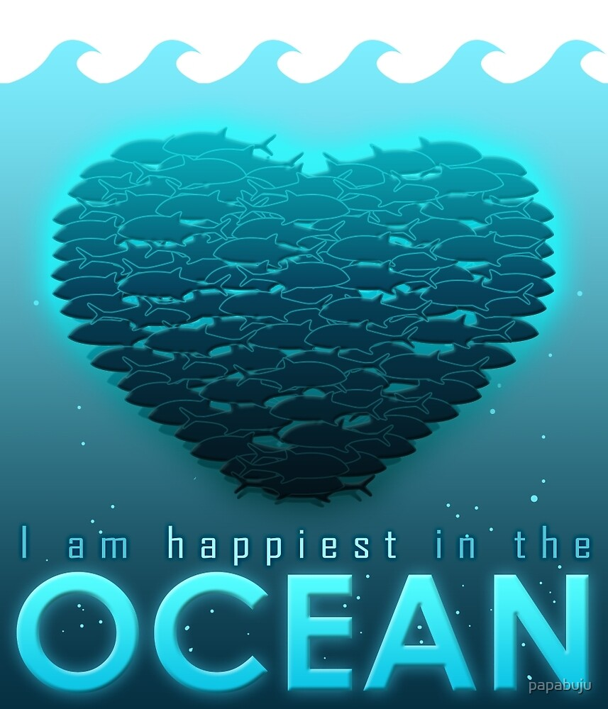 I Am Happiest In The Ocean by papabuju