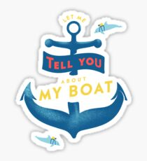 Let me tell you about my boat Sticker