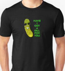 Pickle T-Shirt - Have I Got A Dill For You Unisex T-Shirt