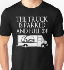 The Truck is Parked and Full of Tacos T-Shirt