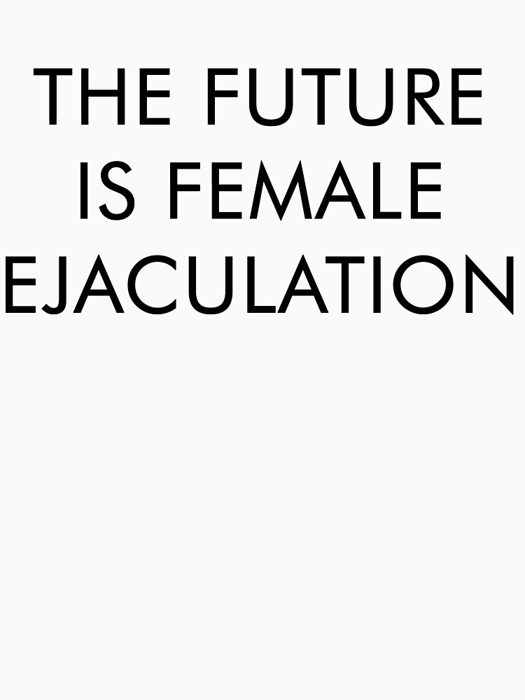 The Future is Female Ejaculation by coinho