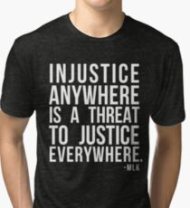 Injustice Anywhere is a Threat to Justice Everywhere MLK Tri-blend T-Shirt