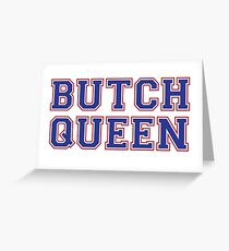Butch Queen [drag race] Greeting Card
