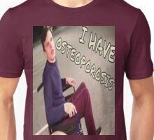 I have Osteoporosis Unisex T-Shirt