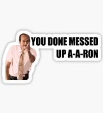 You done messed up A-A-RON Sticker