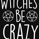 Hexen sei verrückt von kjanedesigns