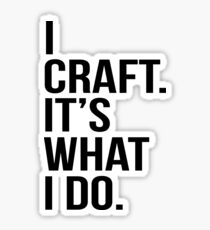 I craft. It's what I do Sticker