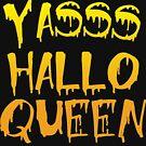 Yasss Hallo Königin von kjanedesigns