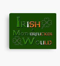 Irish A Motherfucker Would Canvas Print