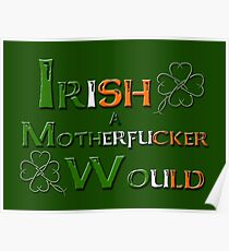 Irish A Motherfucker Would Poster