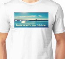 Peaceful and Calm/Amuse me with your fish tales (text) Unisex T-Shirt