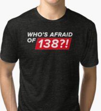 Who's afraid of 138?! Tri-blend T-Shirt